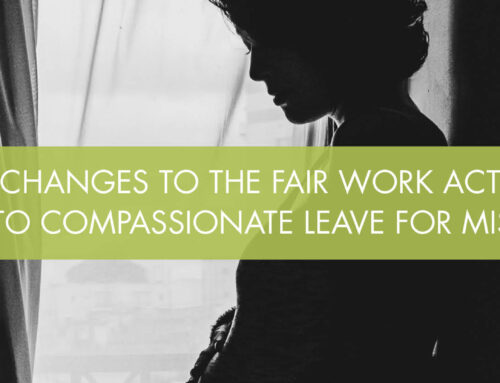 Changes to the Fair Work Act – Access to Compassionate Leave for Miscarriage